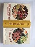 Die Gesunde Küche - Das große Kochbuch mit Diäten, Schlankheitsrezepten und Kalorienuhr. mit 32 vierfarbigen Tafeln.