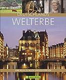 Bildband Deutschlands Welterbe: Eine Reise zu allen UNESCO-Welterbestätten wie Wattenmeer, Haithabu, Berliner Museumsinsel, Zeche Zollverein und Naumburger...