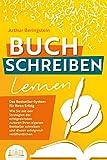 BUCH SCHREIBEN LERNEN - Das Bestseller-System für Ihren Erfolg: Wie Sie mit den Strategien der erfolgreichsten Autoren Ihren eigenen Bestseller schreiben und...