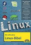 Die ultimative Linux Bibel: - Das umfassende Buch zum Nachschlagen