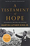 A Testament of Hope: The Essential Writings and Speeches: The Essential Writings of Martin Luther King