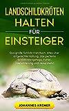 LANDSCHILDKRÖTEN HALTEN FÜR EINSTEIGER: Das große Schildkröten Buch - Alles über artgerechte Haltung, das perfekte Schildkrötengehege, Futter,...