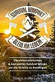 Survival kompakt – Bleib am Leben!: Überlebenstechniken & kompaktes Survival Wissen um die Wildnis zu bezwingen (Survival Guide, Survival Buch, Outdoor...