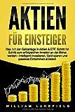 AKTIEN FÜR EINSTEIGER: Das 1x1 der Geldanlage in Aktien & ETF. Schritt für Schritt zum erfolgreichen Investor an der Börse werden - Intelligent ... Geld...