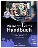 Microsoft Teams Handbuch: Das große Microsoft Teams Buch mit Schritt für Schritt Anleitung für den Durchblick im Home Office. Inkl. gratis online Support....