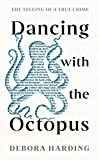 Dancing with the Octopus: The Telling of A True Crime