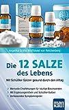 Die 12 Salze des Lebens - Mit Schüßler-Salzen gesund durch den Alltag: Wertvolle Empfehlungen für häufige Beschwerden. Mit Ergänzungsmitteln und...