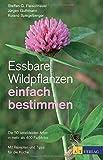 Essbare Wildpflanzen einfach bestimmen: Die 50 beliebtesten Arten in mehr als 400 FarbfotosMit Rezepten und Tipps für die Küche