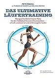 Das ultimative Läufertraining: Massgeschneiderte Fitness-Pläne für den Hobbylauf bis zum Ultramarathon schnell, ausdauernd und verletzungsfrei laufen: ......