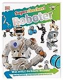 Superchecker! Roboter: Was willst du heute wissen? Coole Fakten, Steckbriefe und Rekorde