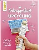 Schnupperkurs - Upcycling: Du weißt nicht, was du kannst, wenn du es nicht versuchst. Buch + Video = dein neues Hobby