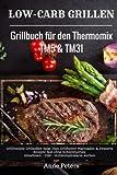 Low-Carb Grillen Grillbuch für den Thermomix TM5 & TM31 Grillrezepte Grillsoßen Salat Dips Grillbutter Marinaden & Desserts Rezepte fast ohne Kohlenhydrate...