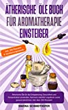 Ätherische Öle Buch für Aromatherapie Einsteiger: Ätherische Öle für die Entspannung, Gesundheit und Konzentration anwenden. Hormone natürlich regulieren...