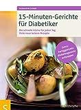 15-Minuten-Gerichte für Diabetiker: Die schnelle Küche für jeden Tag. Viele neue leckere Rezepte. Extra: Fertiggerichte diabetesgerecht aufpeppen