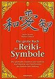 Das grosse Buch der Reiki-Symbole: Die spirituelle Tradition der Symbole und Mantras des Usui-Systems der Natürlichen Heilung