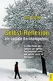 Selbst-Reflexion als soziale Kernkompetenz: Ein Blick hinter die Kulissen der eigenen Persönlichkeit oder, wer spricht, wenn Sie Ich sagen... (Selbsterkenntnis...