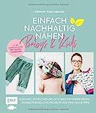 Einfach nachhaltig nähen – Babys & Kids: Kleidung, Nützliches und Schönes für Kinder nähen – Umweltfreundliche Projekte und praktische Tipps – Für...
