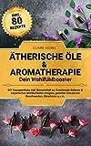 Ätherische Öle & Aromatherapie. Dein Wohlfühlbooster: DIY Hausapotheke inkl. Bonusinhalt zu: Emotionale Balance & körperliches Wohlbefinden steigern,...