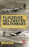 Flugzeuge des Zweiten Weltkrieges: Europa 1930-1945
