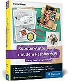 Roboter-Autos mit dem Raspberry Pi: Planen, bauen, programmieren. Programmierung und Elektronik spielerisch entdecken. Geeignet für Maker jeden ... Pi, Python...