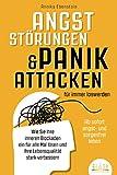 ANGSTSTÖRUNGEN & PANIKATTACKEN für immer loswerden - Ab sofort angst- und sorgenfrei leben: Wie Sie Ihre inneren Blockaden ein für alle Mal lösen und Ihre...