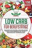 Low Carb für Berufstätige: Das Kochbuch mit 150 schnell gemachten leckeren Rezepten! Gesunde Ernährung zum Abnehmen für effektive Fettverbrennung inkl. 30...