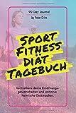 Sport, Fitness & Diät Tagebuch: Das Ernährungs- und Sporttagebuch zum Ausfüllen und Abnehmen + 90 Tage + Motivationsspruch für Jeden Tag + E-Book: 14 beste...