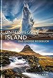Unterwegs in Island: Das große Reisebuch (KUNTH Unterwegs in ...)