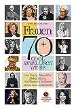 Frauen 70+ Cool. Rebellisch. Weise.: Von Nancy Pelosi über Helen Mirren bis Elisabeth Badinter. Mit einem Vorwort von Iris Berben