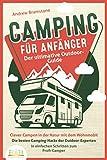 CAMPING FÜR ANFÄNGER - Der ultimative Outdoor-Guide: Clever Campen in der Natur mit dem Wohnmobil: Die besten Camping-Hacks der Outdoor-Experten - In...