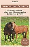 Homöopathie für Pferde: Pferde Naturheilkunde für die bekanntesten Pferdekrankheiten - Stallapotheke für Pferde