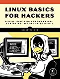 Linux Basics for Hackers: Getting Started with Networking, Scripting, and Security in Kali