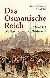 Das Osmanische Reich: Die Geschichte einer Großmacht 1300 - 1922