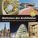 Weltstars der Architektur: Die 120 erstaunlichsten Bauwerke und wo du sie findest (Lonely Planet Reisebildbände)