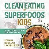 Clean Eating mit Superfoods - KIDS: Vitalstoffreich & Kindergerecht