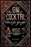 Das GIN & COCKTAIL Buch für Genießer: 400 Gin und Cocktail Rezepte mit zahlreichen Klassikern, alkoholfreien Cocktails, Botanicals & mehr. Das 2in1 Buch zum...
