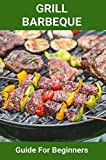 Grill Barbeque: Guide For Beginners: Recipes To Master The Barbeque (English Edition)