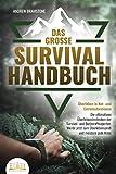 Das große SURVIVAL HANDBUCH - Überleben in Not- und Extremsituationen: Die ultimativen Überlebenstechniken der Survival- und Bushcraftexperten. Werde jetzt...