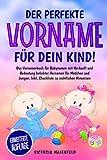 Der perfekte Vorname für dein Kind!: Das Vornamenbuch für Babynamen mit Herkunft und Bedeutung beliebter Vornamen für Mädchen und Jungen. Inkl. Checkliste...