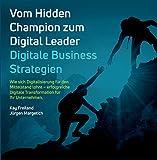 Vom Hidden Champion zum Digital Leader - Digitale Business Strategien: Wie sich Digitalisierung für den Mittelstand lohnt - erfolgreiche Digitale...