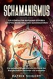 Schamanismus: Ein kompakter Ratgeber für den Einstieg in die Welt des Schamanismus. Das geheime Wissen und die alte Kunst der Energiemedizin verstehen und...