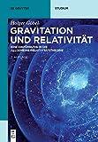 Gravitation und Relativität: Eine Einführung in die Allgemeine Relativitätstheorie (De Gruyter Studium)