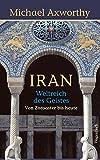 Iran - Weltreich des Geistes: Weltreich des Geistes. Von Zoroaster bis heute (Sachbuch)
