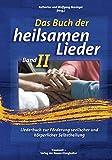 Das Buch der Heilsamen Lieder 2: Liederbuch zur Förderung seelischer und körperlicher Gesundheit: Liederbuch zur Förderung seelischer und körperlicher...