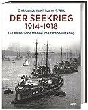 Der Seekrieg 1914-1918: Die Kaiserliche Marine im Ersten Weltkrieg