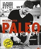 Paleo - Steinzeit Diät: ohne Hunger abnehmen, fit und schlank werden - Power for Life. 115 Rezepte aus der modernen Steinzeitküche mit Fleisch, Fisch &...
