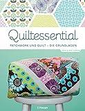 Quiltessential: Patchwork und Quilt - die Grundlagen