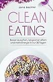 Clean Eating: Besser aussehen, langsamer altern und mehr Energie in nur 30 Tagen