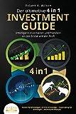 Der ultimative 4 in 1 Investment Guide - Intelligent investieren und handeln an der Börse wie ein Profi: Aktien für Einsteiger   ETF für Einsteiger  ...
