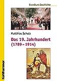 Das 19. Jahrhundert (1789-1914): Unter Mitarbeit von Michael Erbe und Nicola Brauch (Grundkurs Geschichte)